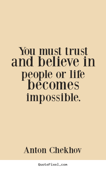 Life quotes - You must trust and believe in people or life becomes impossible.