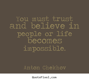 Create your own picture quote about life - You must trust and believe in people or life becomes impossible.