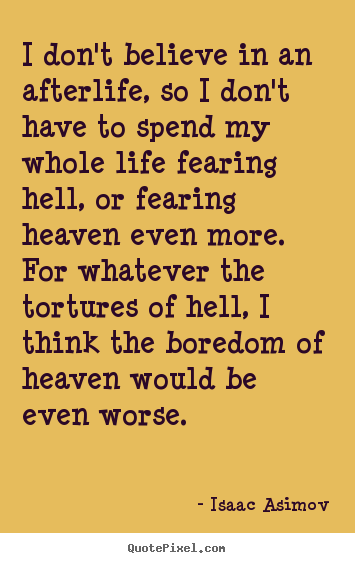 Create your own picture quotes about life - I don't believe in an afterlife, so i don't have to spend my whole..