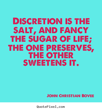 Quotes about life - Discretion is the salt, and fancy the sugar of life;..