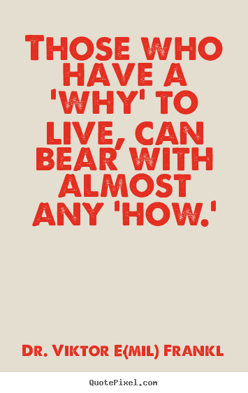 Quote about life - Those who have a 'why' to live, can bear with..