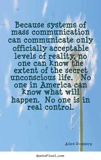Allen Ginsberg picture sayings - Because systems of mass communication can communicate only officially.. - Life quote