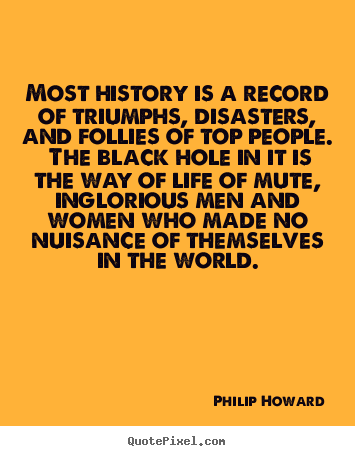 Diy picture quotes about life - Most history is a record of triumphs, disasters, and..