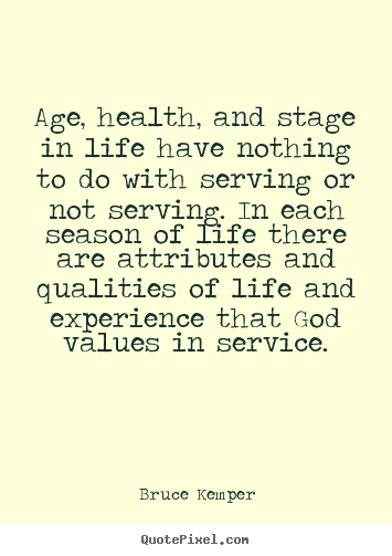 Life quote - Age, health, and stage in life have nothing to do with serving or..