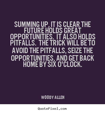 Quotes about life - Summing up, it is clear the future holds great opportunities...