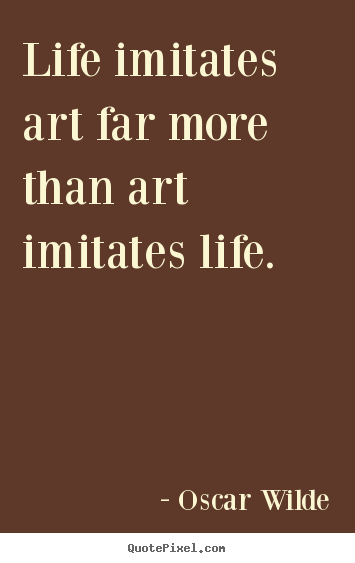 Oscar Wilde poster quotes - Life imitates art far more than art imitates life. - Life quotes