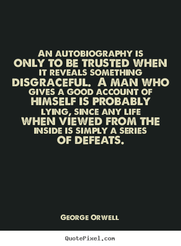 Create custom picture quotes about life - An autobiography is only to be trusted when it reveals..