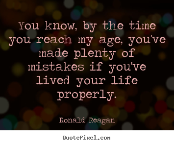 Customize picture quote about life - You know, by the time you reach my age, you've made plenty..