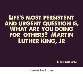 Create graphic picture quotes about life - Life's most persistent and urgent question..