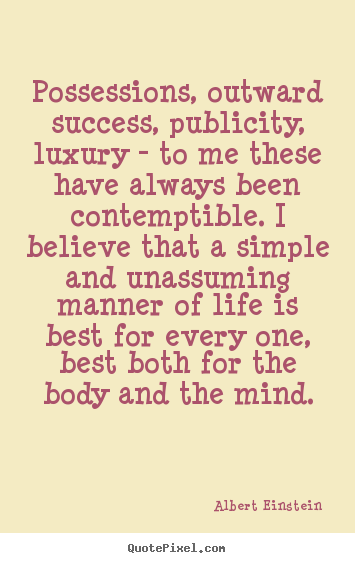 Possessions, outward success, publicity,.. Albert Einstein popular life quotes