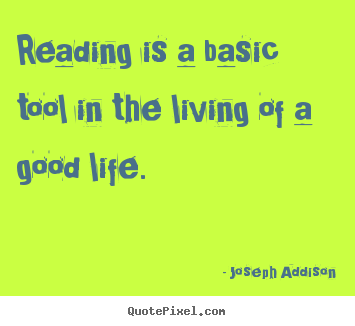 Quote about life - Reading is a basic tool in the living of a good life.