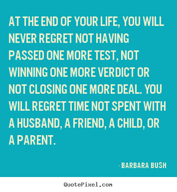 Life quotes - At the end of your life, you will never regret not having passed one..