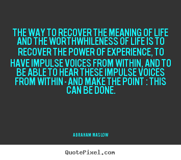Life quotes - The way to recover the meaning of life and the worthwhileness..