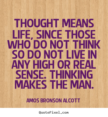 Life quotes - Thought means life, since those who do not think so do..