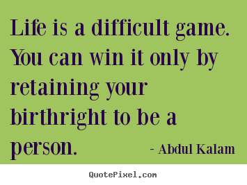 Abdul Kalam picture quotes - Life is a difficult game. you can win it only by retaining your.. - Life quotes