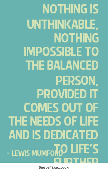 Life quotes - Nothing is unthinkable, nothing impossible to the..