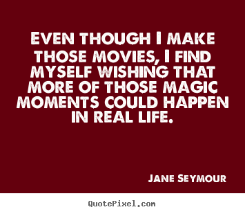 Even though i make those movies, i find myself wishing that more.. Jane Seymour  life sayings
