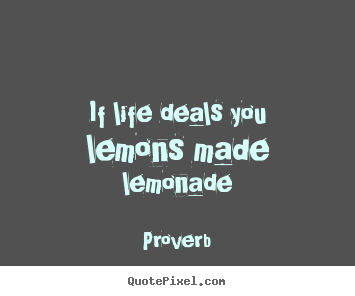 Proverb picture quotes - If life deals you lemons made lemonade - Life quotes