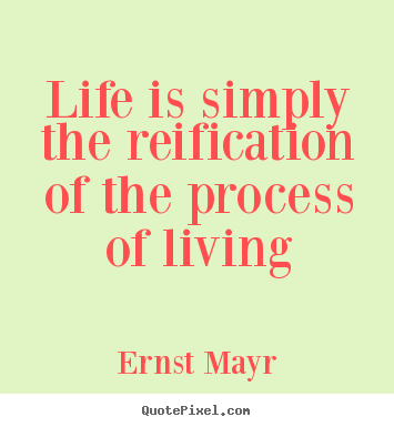 Diy poster quotes about life - Life is simply the reification of the process of living