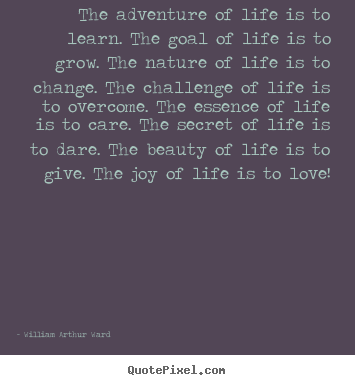 Life quotes - The adventure of life is to learn. the goal of life..
