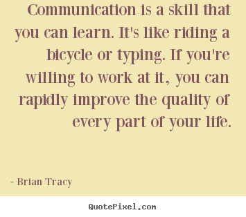 Communication is a skill that you can learn. it's like.. Brian Tracy top life quotes