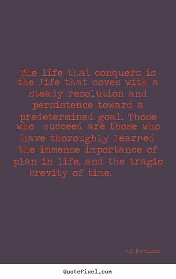 The life that conquers is the life that moves with.. W.J. Davison good life quote