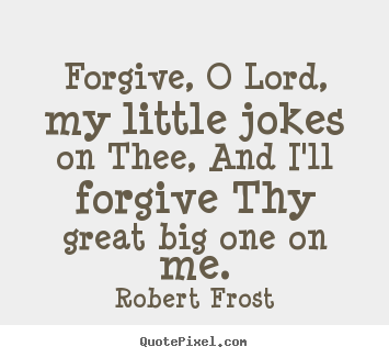 Quotes about life - Forgive, o lord, my little jokes on thee, and i'll..