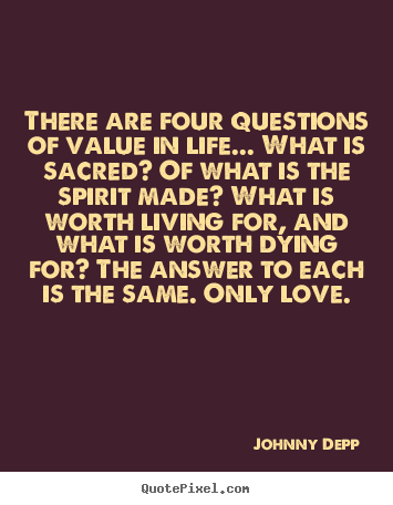 There are four questions of value in life... what is sacred?.. Johnny Depp great life quotes