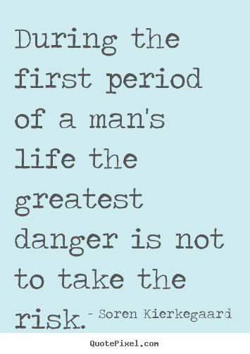 Life sayings - During the first period of a man's life the..