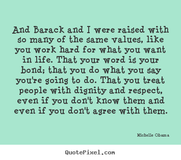 Life quotes - And barack and i were raised with so many of the same..