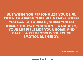 Life quotes - But when you personalize your life, when you make your..