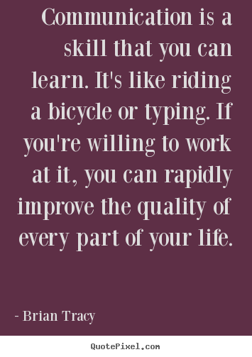 Brian Tracy picture quotes - Communication is a skill that you can learn. it's like riding a bicycle.. - Life sayings