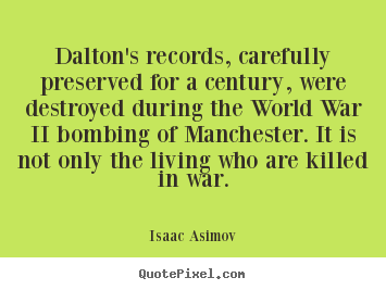 Create graphic poster quotes about life - Dalton's records, carefully preserved for a century, were destroyed..