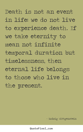 Ludwig Wittgenstein picture quote - Death is not an event in life: we do not live to.. - Life quotes