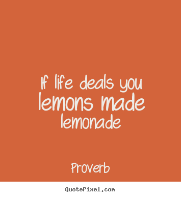How to design picture quotes about life - If life deals you lemons made lemonade