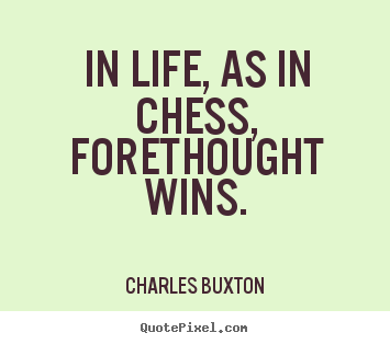 How to design picture quote about life - In life, as in chess, forethought wins.