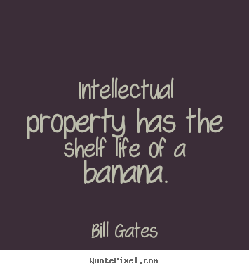 Diy picture quotes about life - Intellectual property has the shelf life of a banana.