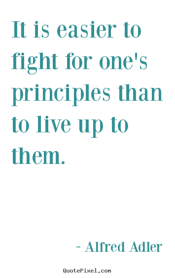 Life quotes - It is easier to fight for one's principles..