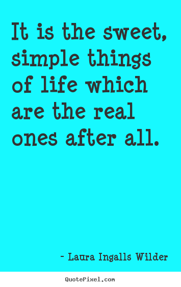 Laura Ingalls Wilder image quote - It is the sweet, simple things of life which.. - Life quotes