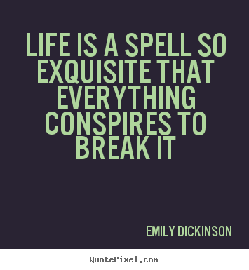 Emily Dickinson picture quotes - Life is a spell so exquisite that everything conspires to break.. - Life quotes
