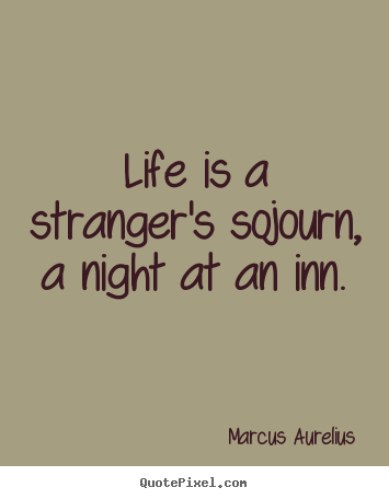 Life quote - Life is a stranger's sojourn, a night at an inn.