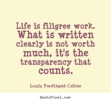 Make personalized picture quote about life - Life is filigree work. what is written clearly is..