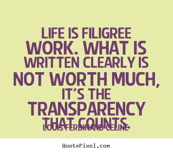 Quote about life - Life is filigree work. what is written clearly is not..
