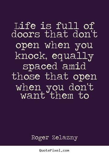Quotes about life - Life is full of doors that don't open when..