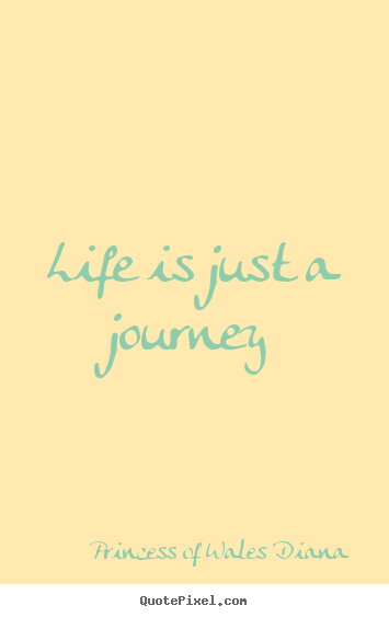 How to design picture quotes about life - Life is just a journey