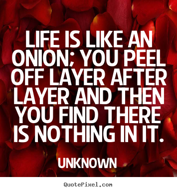Life is like an onion; you peel off layer after.. Unknown good life quotes