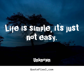 Unknown image quotes - Life is simple, it's just not easy. - Life quotes