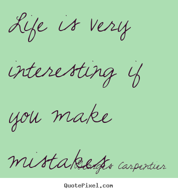 Quotes about life - Life is very interesting if you make mistakes.