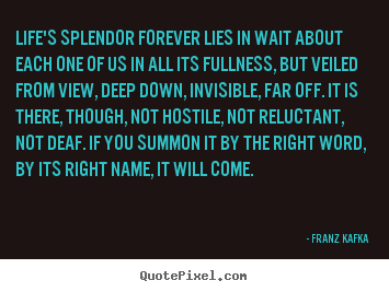 Life quote - Life's splendor forever lies in wait about each one of us in all its fullness,..