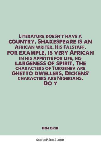 Ben Okri picture sayings - Literature doesn't have a country. shakespeare is an african writer... - Life quotes